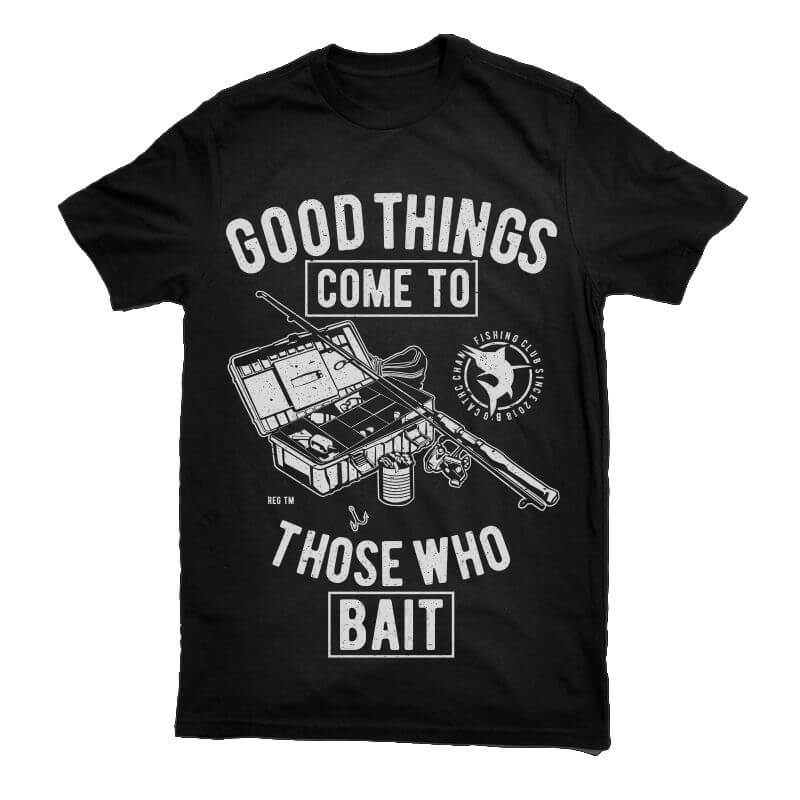 Good Things Come To Those Who Bait buy t shirt designs artwork