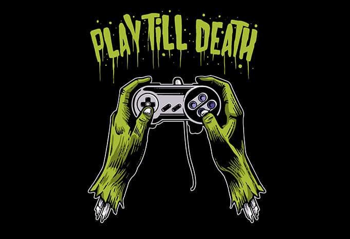 Play Till Death buy tshirt design - Play Till Death T shirt Design buy t shirt design