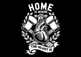 Home Is Where The Heart Is vector t shirt design for download