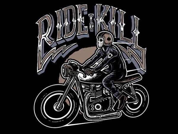 Ride To Kill t shirt design