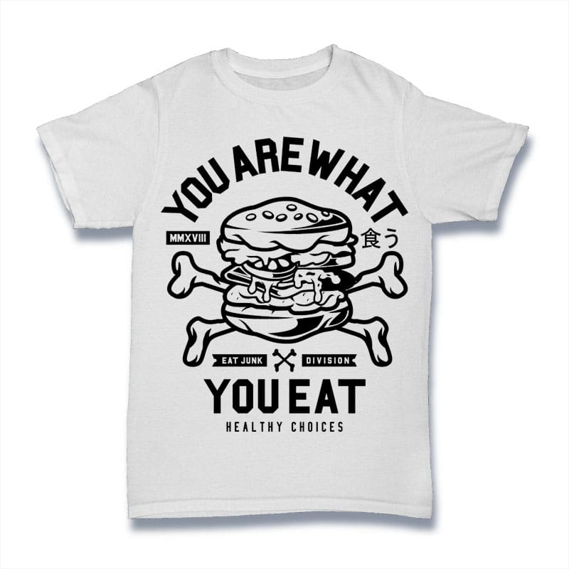 You Are What You Eat t shirt design graphic