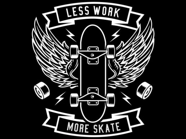 Less Work More Skate t shirt vector graphic