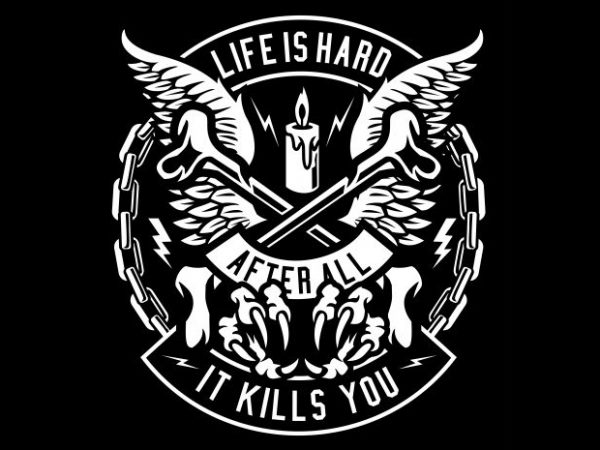 Life Is Hard commercial use t-shirt design