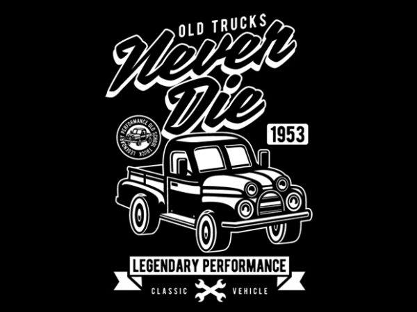 OId Trucks Never Die t shirt design online