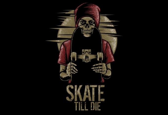 Skate Till Die - Skate Till Die buy t shirt design