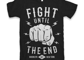 Fight Until The End Graphic tee design