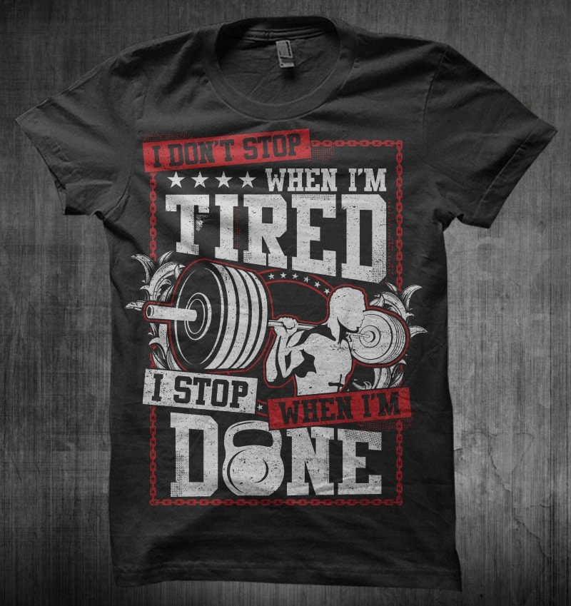 I Don't Stop When Im Tired t-shirt designs for merch by amazon