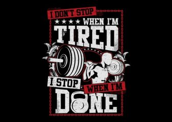I Don't Stop When Im Tired t shirt design for sale