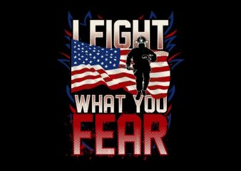 I Fight What You Fear t shirt design for sale