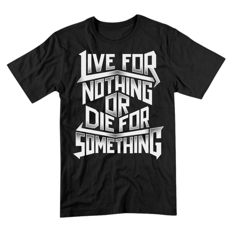 Live For Nothing Or Die For Something tshirt factory