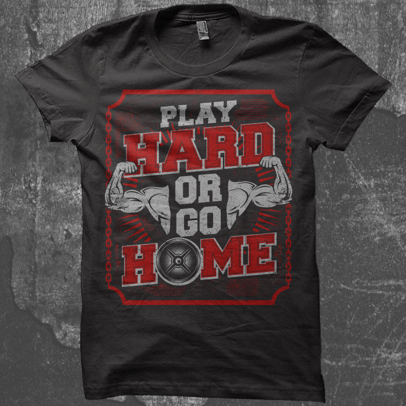 Play Hard Or Go Home t-shirt designs for merch by amazon