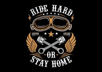 Ride Hard Or Stay Home t shirt design online