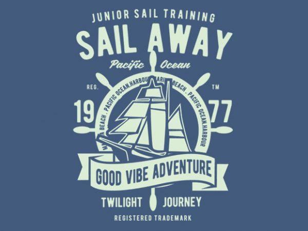 Sail Away vector t-shirt design