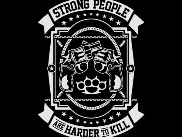 Strong People Are Harder To Kill t shirt template vector