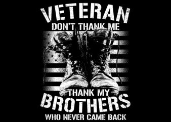 Veteran Don't Thank Me Thank My Brothers vector t shirt design artwork