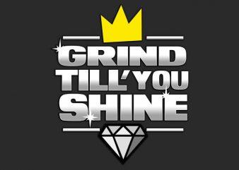 Grind Still you Shine t shirt design to buy
