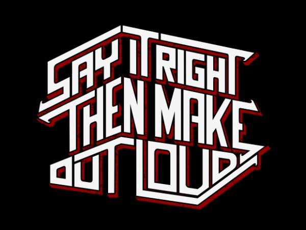 Say It Right Then Make Out Load t shirt template vector