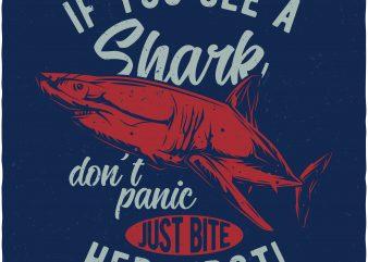 If you see a Shark print ready vector t shirt design