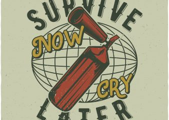 Survive now, cry later t shirt design to buy