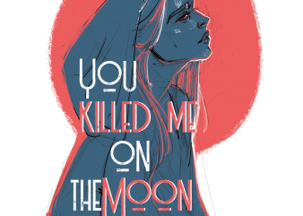 You killed me on the moon t-shirt design for commercial use