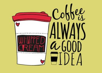 Coffee is a Good Idea buy t shirt design
