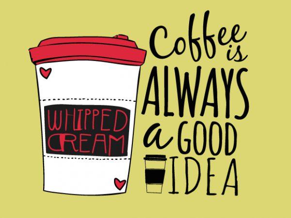Coffee is a Good Idea buy t shirt design