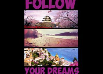 Follow your Dreams t shirt graphic design