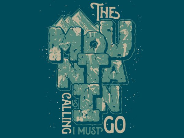 The Mountain is calling i must go t shirt design to buy