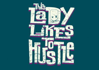This Lady likes to Hustle t shirt design for purchase