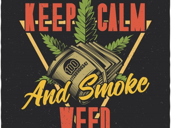 Keep calm and smoke weed. Vector t-shirt design
