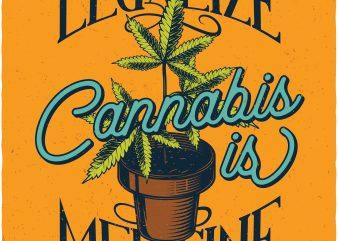 Legalize cannabis is medicine. Vector t-shirt design