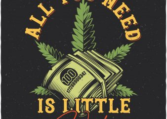 All you need is little weed vector t shirt design artwork