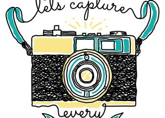 let's capture every moment print ready vector t shirt design