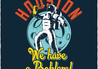 Houston we have a problem. Vector t-shirt design