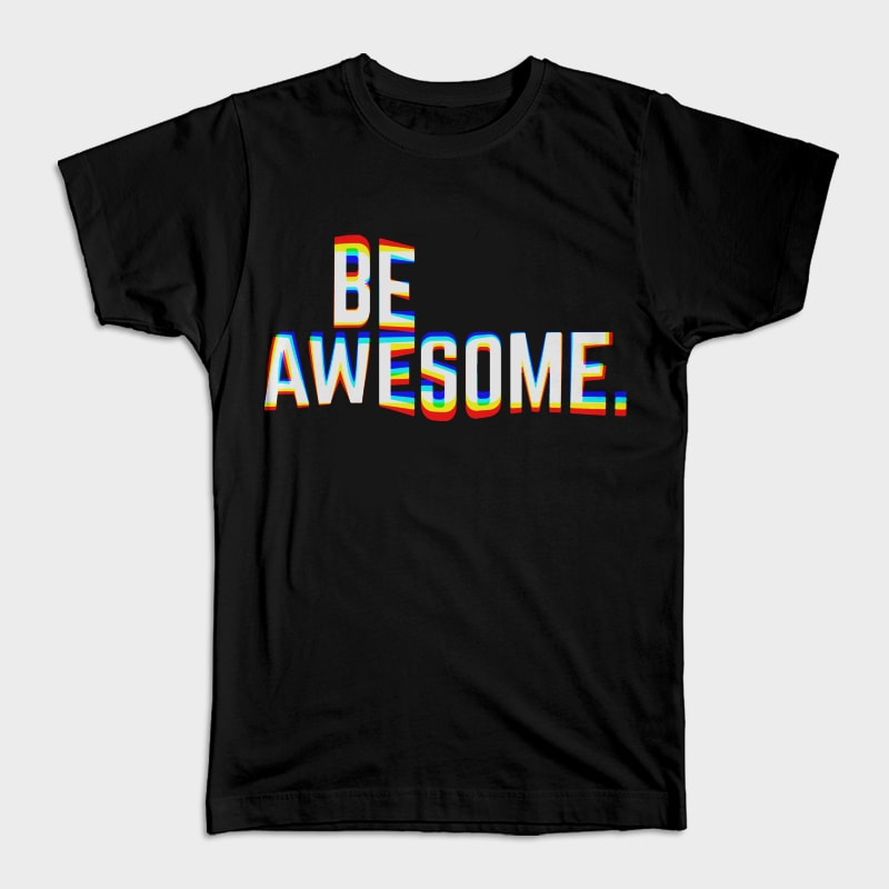Be Awesome t shirt designs for printful