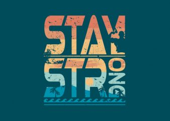 Stay Strong vector t shirt design for download