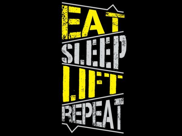 Eat sleep lift repeat vector t shirt design artwork