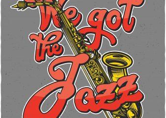 We got the Jazz. Vector T-Shirt Design