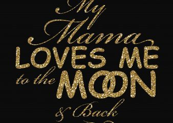 My Mama Love Me To The Moon T-Shirt Design
