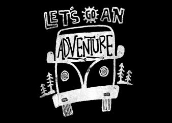 Let's go an Adventure t shirt design for sale