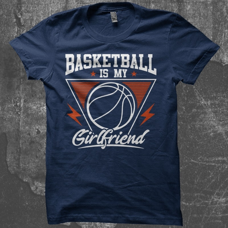 Basketball Is My Girl Friend t shirt designs for print on demand