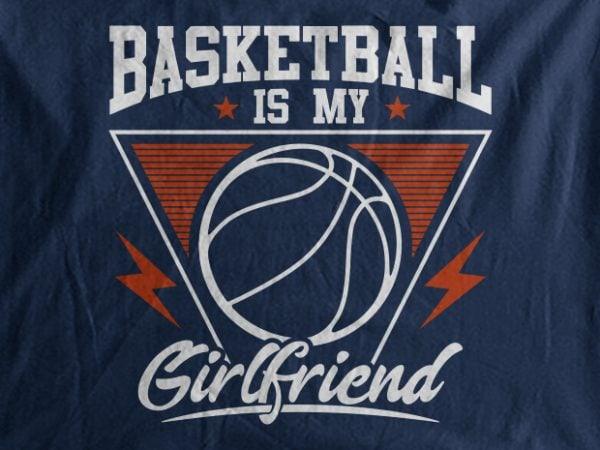 Basketball Is My Girl Friend vector t-shirt design