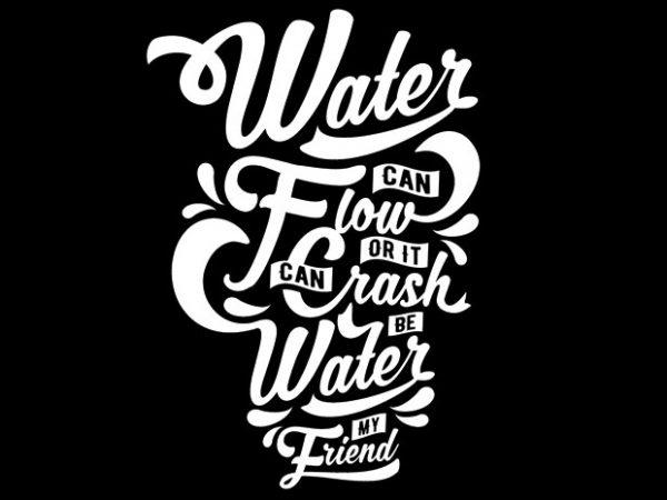 Be Water My Friend t shirt template