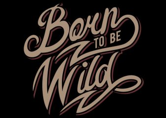 Born To Be Wild t shirt design for purchase