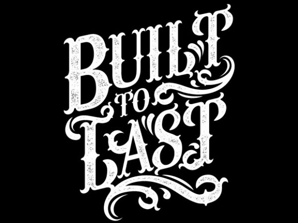 Built To Last graphic t-shirt design