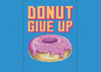 Donut Give Up Vector t-shirt design