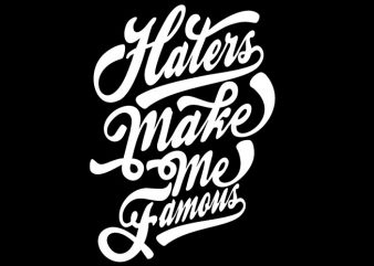 Haters Make Me Famous vector shirt design