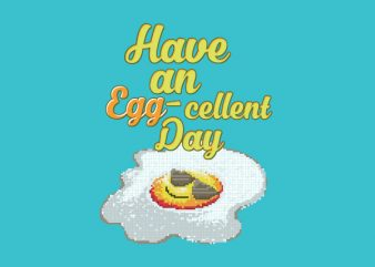 Have an Eggcellent Day tshirt design