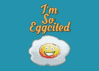 I'm So Eggcited Vector t-shirt design