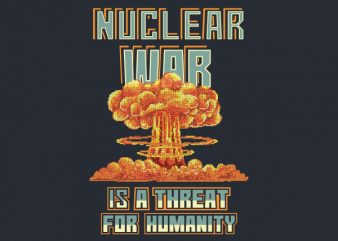 Nuclear War Is a Threat For Humanity shirt design